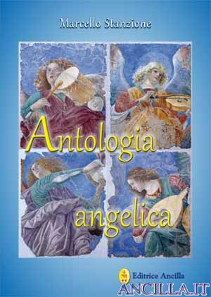 Antologia angelica. Le più belle pagine sui Santi Angeli di Dio