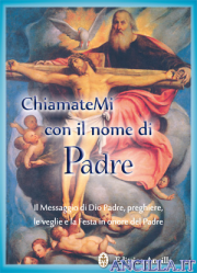 ChiamateMi con il nome di Padre - Il Messaggio di Dio Padre, preghiere, le veglie e la Festa in onore del Padre