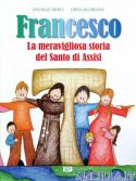 Francesco. La meravigliosa storia del Santo di Assisi