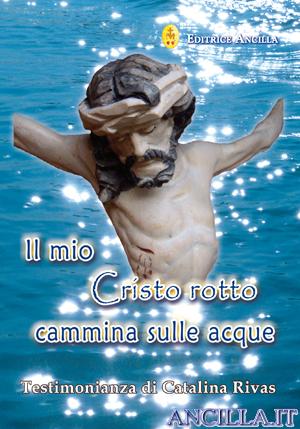 Il mio Cristo rotto cammina sulle acque - Testimonianza di Catalina Rivas