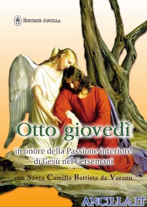 Otto Giovedì in onore della Passione interiore di Gesù nel Getsemani con Santa Camilla Battista da Varano