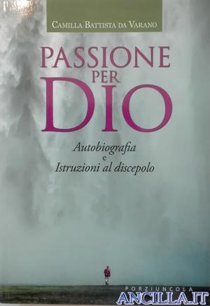 Passione per Dio - Autobiografia e Istruzioni al discepolo