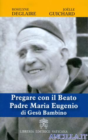 Pregare con il Beato Padre Maria Eugenio di Gesù Bambino