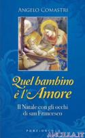 Quel bambino è l'Amore - Il Natale con gli occhi di San Francesco