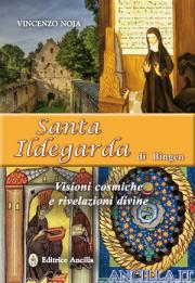 Santa Ildegarda di Bingen - Visioni cosmiche e rivelazioni divine